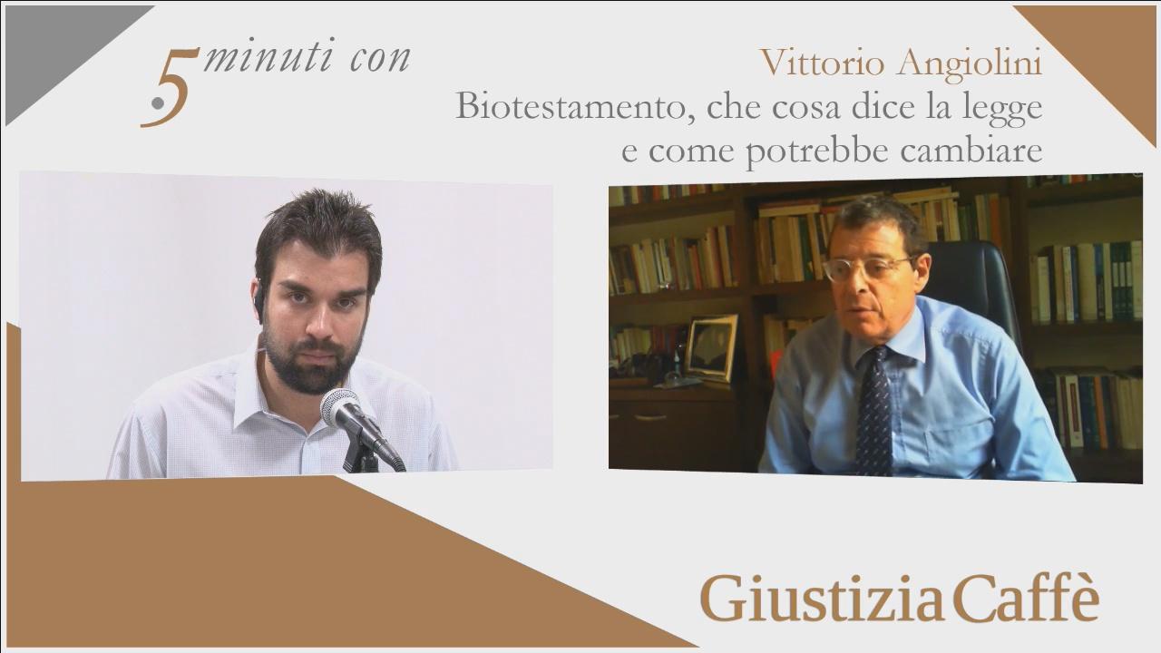 5 MINUTI CON VITTORIO ANGIOLINI SU ITER LEGGE BIOTESTAMENTO: COSA DICE LA LEGGE, COME POTREBBE CAMBIARE