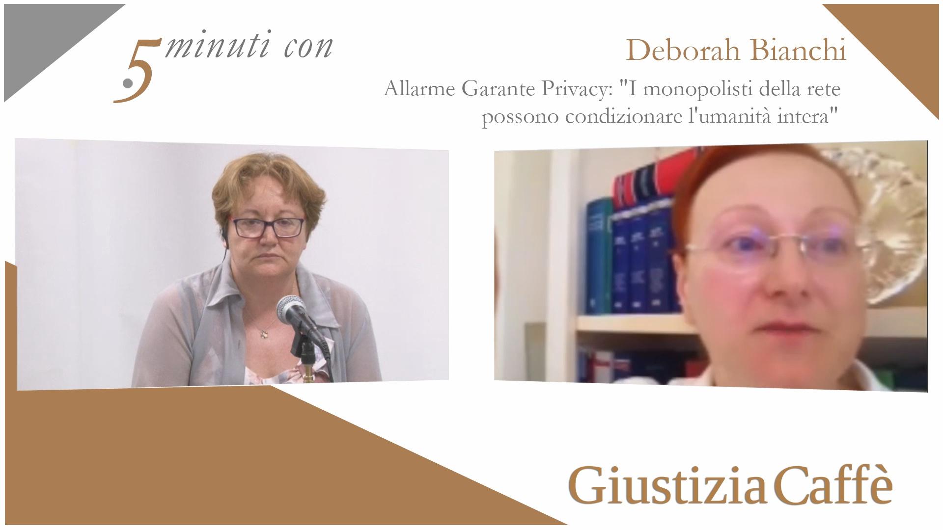 """5 MINUTI CON DEBORAH BIANCHI. ALLARME GARANTE PRIVACY: """"MONOPOLISTI DELLA RETE POSSONO CONDIZIONARE UMANITA'"""""""