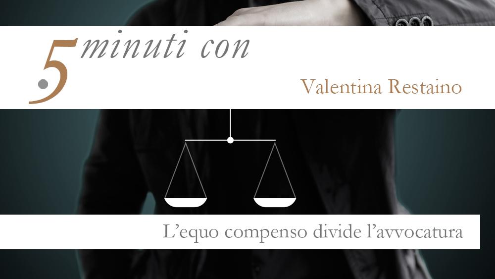 5 minuti con…Valentina Restaino. L'equo compenso divide l'avvocatura?