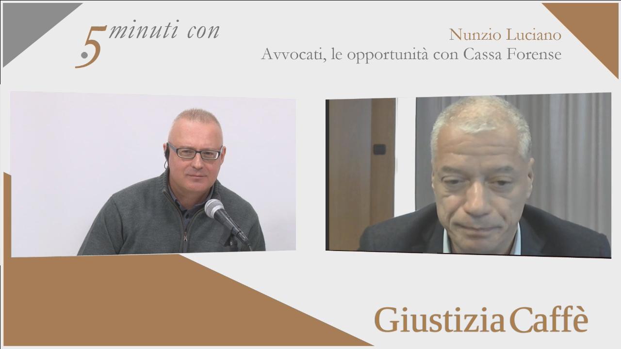 Avvocati, le opportunità con Cassa Forense. Intervista a Nunzio Luciano, Presidente Cassa Forense