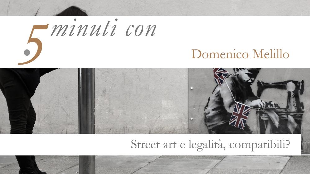 5 minuti con…Domenico Melillo. Street Art e legalità, compatibili?