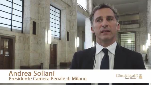 ANDREA SOLIANI, PRESIDENTE CAMERA PENALE DI MILANO